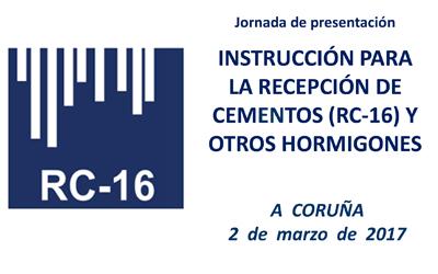 Xornada de presentación 'Instrucción para a recepción de Cementos (RC-16) e outros formigóns